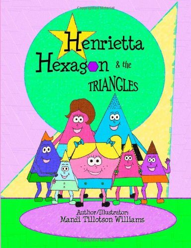 """Book cover of """"Henrietta Hexagon and the Triangles"""", by Mandi Tillotson Williams"""